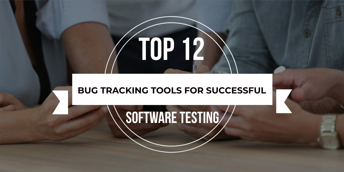 TOP 12 bug tracking tool for successful software testing