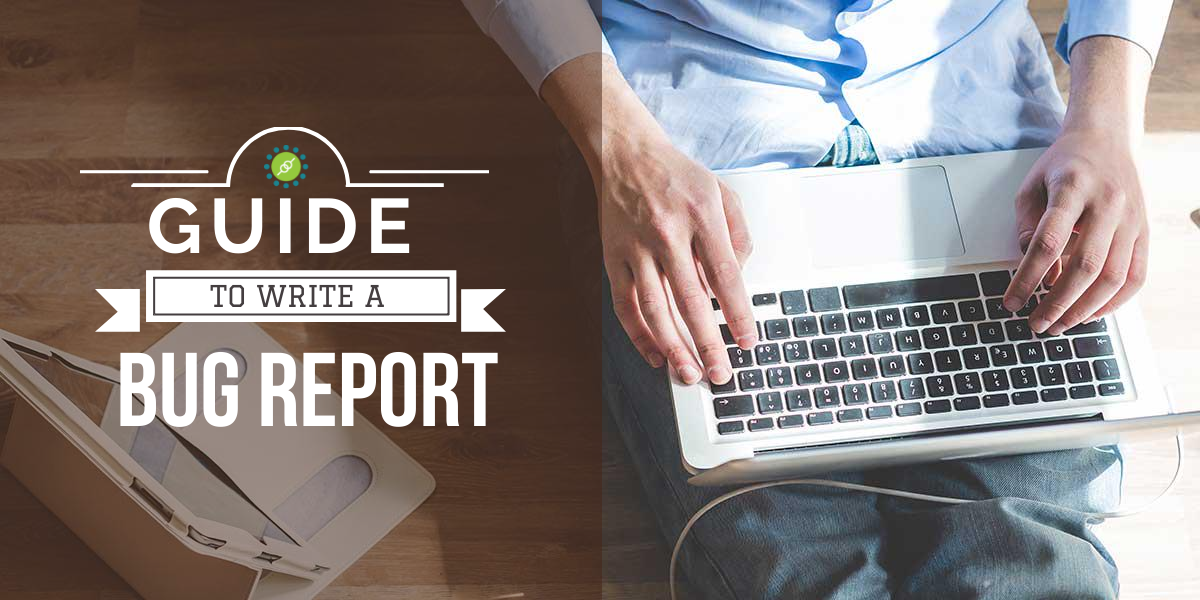 Guide To Write A Quality Bug Report