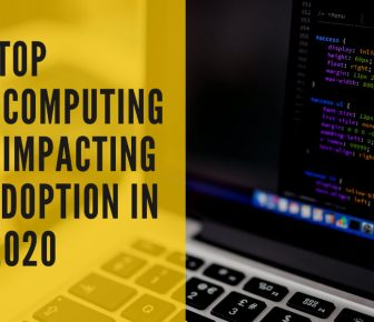 Top 6 Cloud Computing Trends Impacting Cloud Adoption in 2020