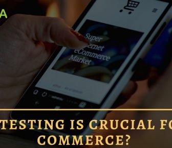 Why Testing Is Crucial For E-Commerce